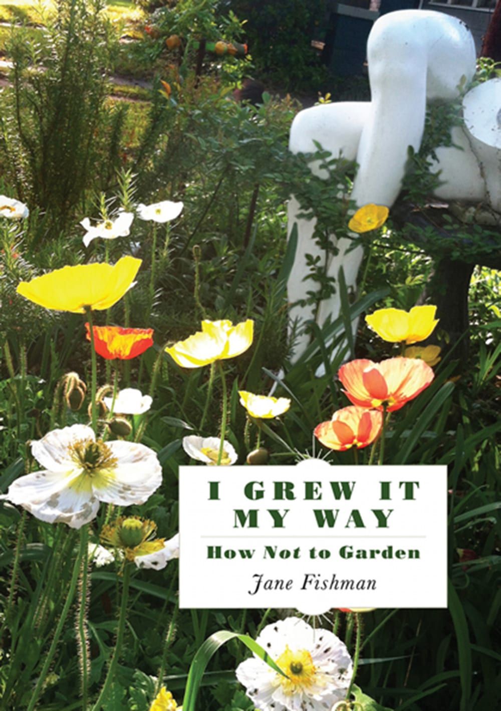 I Grew It My Way: How Not To Garden | Interviews with author Jane Fishman and photographer Carmela Aliffi by Eugene Downs