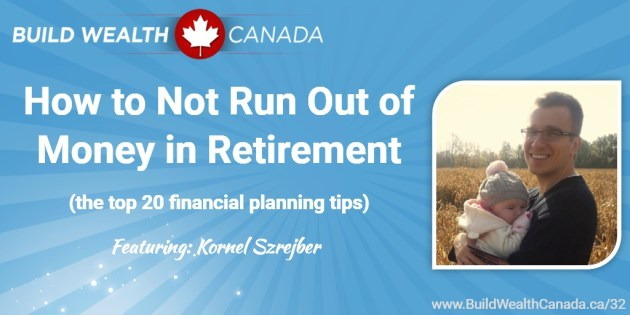 How to not run out of money in retirement (the top 20 financial planning tips)