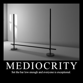 Mediocrity, Setting the Bar Low