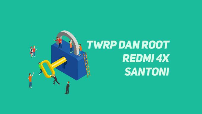 Cara Instal TWRP dan Root Xiaomi Redmi 4X (Santoni)