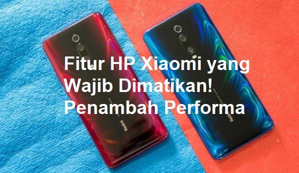 Fitur HP Xiaomi yang Wajib Dimatikan! Penambah Performa