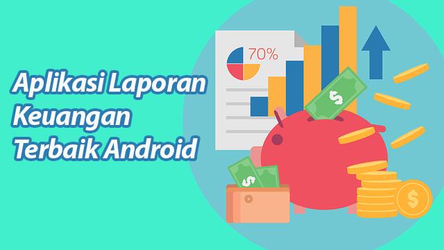 Aplikasi Laporan Keuangan Terbaik Android