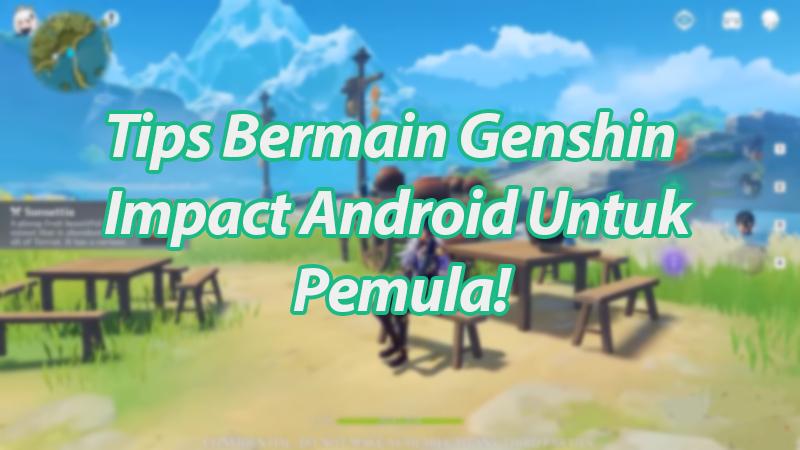 Tips Bermain Genshin Impact Android Untuk Pemula!