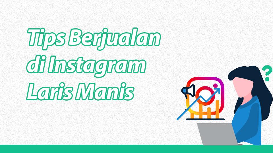 Tips Berjualan di Instagram Laris Manis