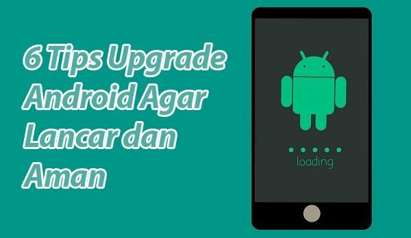 6 Tips Upgrade Android Agar Lancar dan Aman
