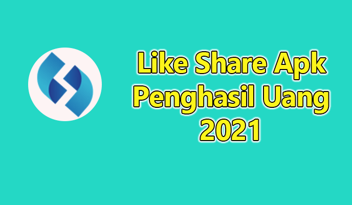 Like Share Apk Penghasil Uang 2021