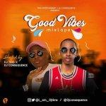 Best Naija Mixtape 2018 : Dj Tims X Dj Consequence – Good Vibes Mixtape
