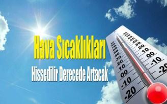 Hava Sıcaklıkları Hissedilir Derecede Artacak