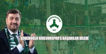 Şenlikoğlu Giresunspor'a başarılar diledi