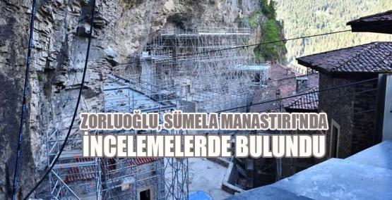 Zorluoğlu, Sümela Manastırı'nda İncelemelerde Bulundu