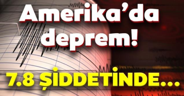 Amerika'da 7,8 Büyüklüğünde Deprem!
