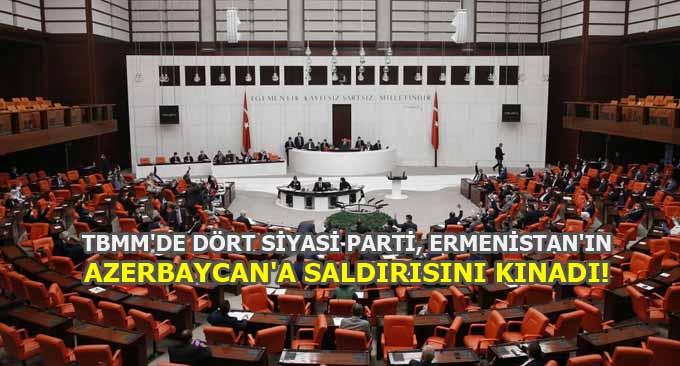 TBMM'de dört siyasi parti, Ermenistan'ı kınadı!
