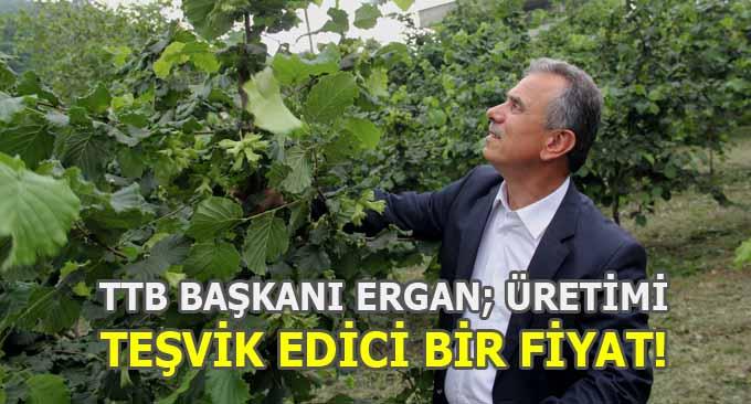 TTB Başkanı Ergan; Üretimi teşvik edici bir fiyat