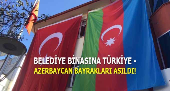 Belediye Binasına Türkiye-Azerbaycan Bayrakları asıldı