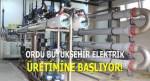 Ordu Büyükşehir Elektrik Üretimine Başlıyor!