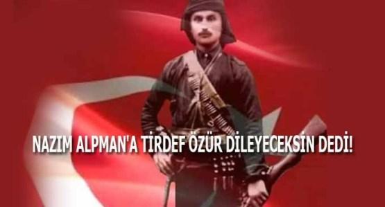 Nazım Alpman'a TİRDEF Özür Dileyeceksin Dedi!