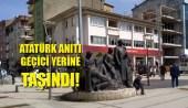 Atatürk Anıtı Geçici Yerine Taşındı!