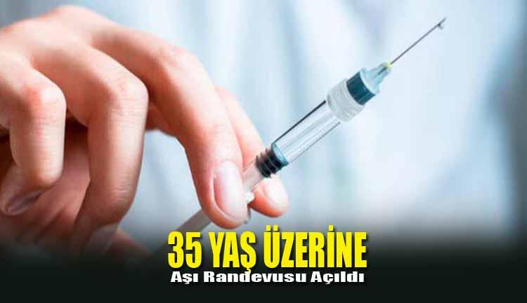 35 Yaş Üzerine Aşı Randevusu Açıldı!