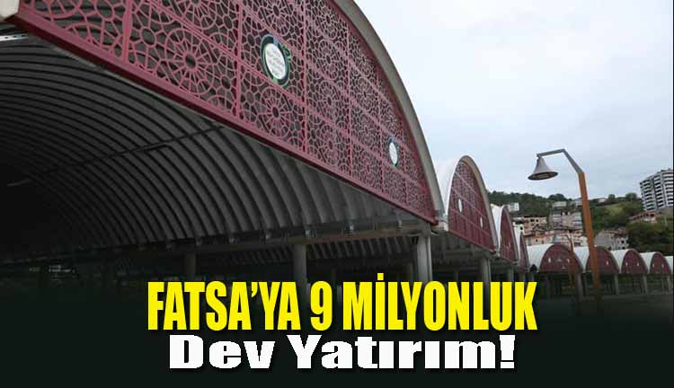 Fatsa'ya 9 Milyonluk Dev Yatırım!