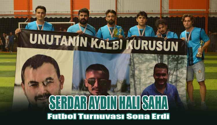Serdar Aydın Halı Saha Futbol Turnuvası Sona Erdi