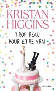 Higgins, Kristan - Trop beau pour être vrai