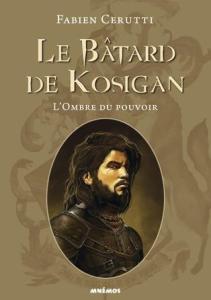 Cerutti, Fabien - Le bâtard de Kosigan - L'ombre du Pouvoir