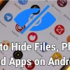Best ways to Hide Files, Photos and Apps on Android