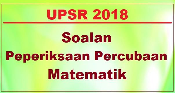 Koleksi Soalan Percubaan Matematik UPSR 2018 + Jawapan