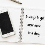 5 ways to get more done in a day
