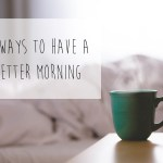 5 ways to have a better morning!