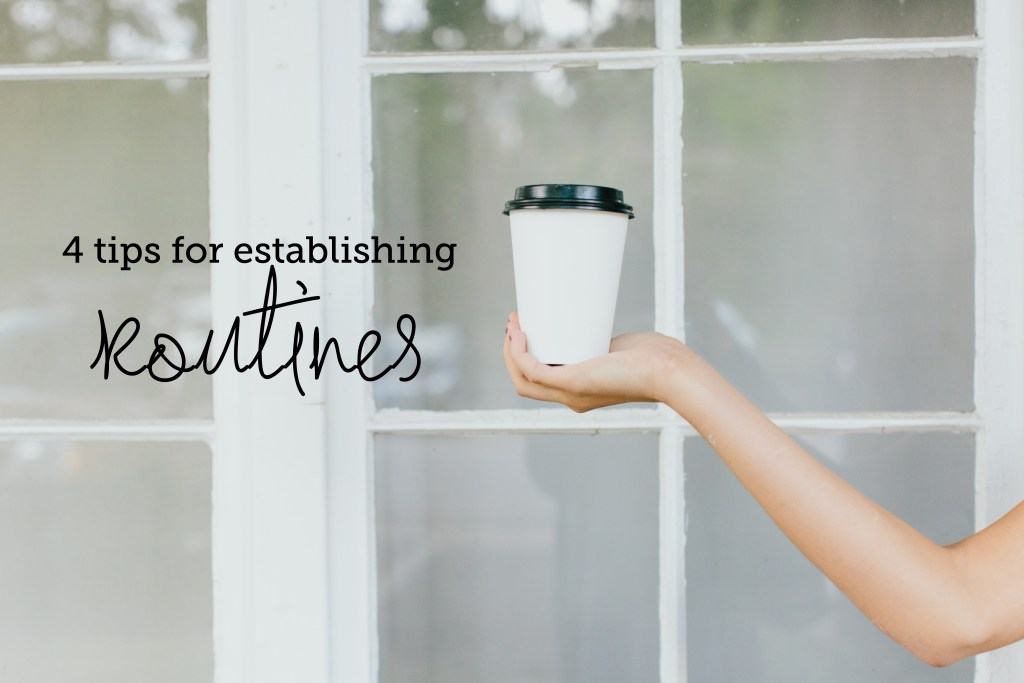 4 Tips for Establishing Routines