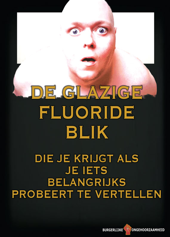 Fluoride maakt je suf! - Burgerlijke Ongehoorzaamheid
