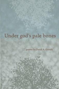 Under Gods Pale Bones Groulx