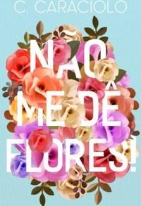 Não me dê Flores | C. Caraciolo 22