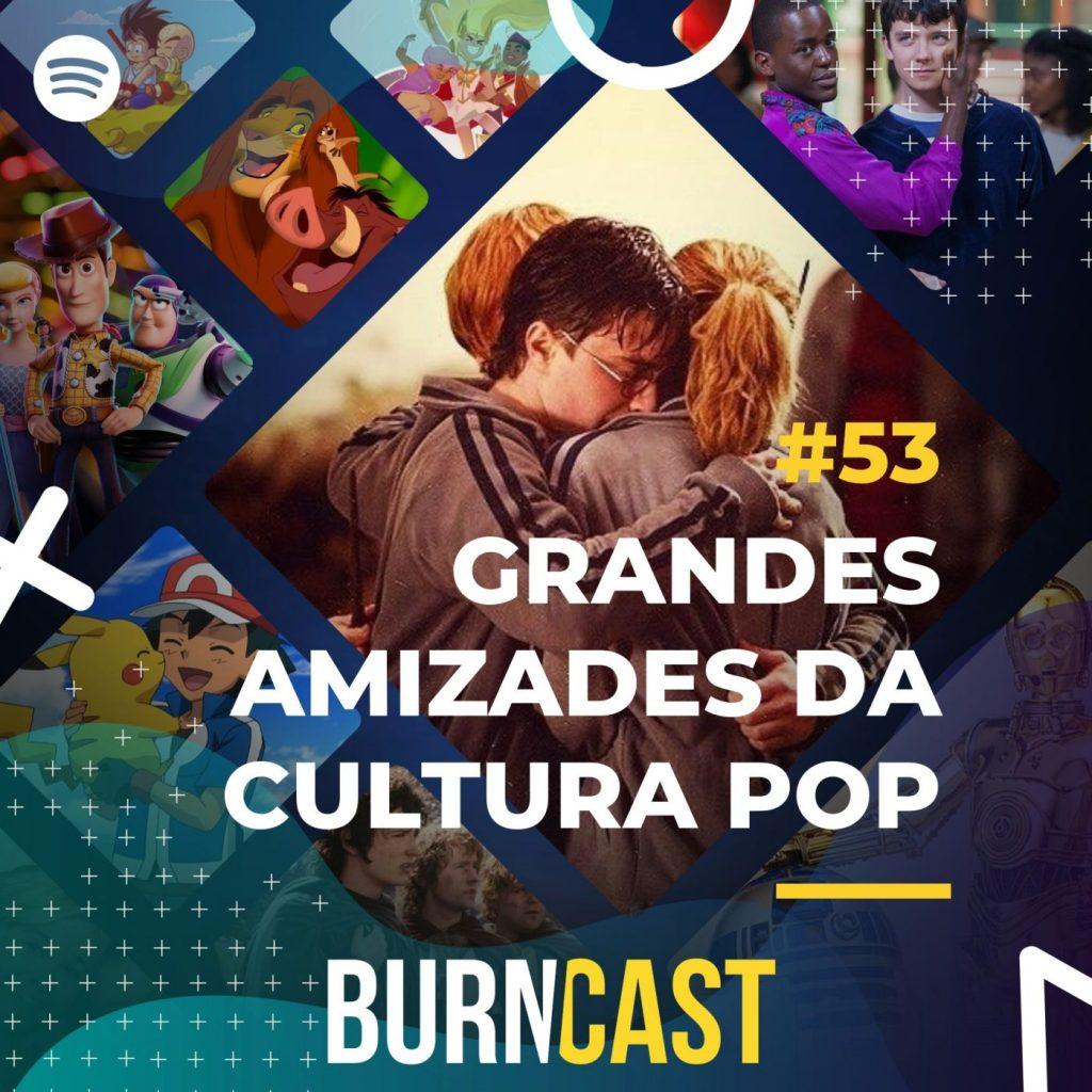 BURNCAST #53: Grandes Amizades da Cultura Pop 17