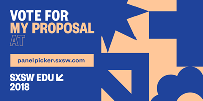 Vote for my proposal: SXSW and SXSWedu 2018