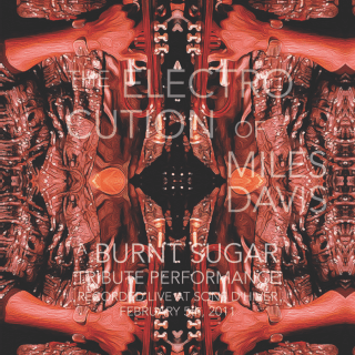 cover art for: The ElectroCution of Miles Davis: A Burnt Sugar Tribute Performance