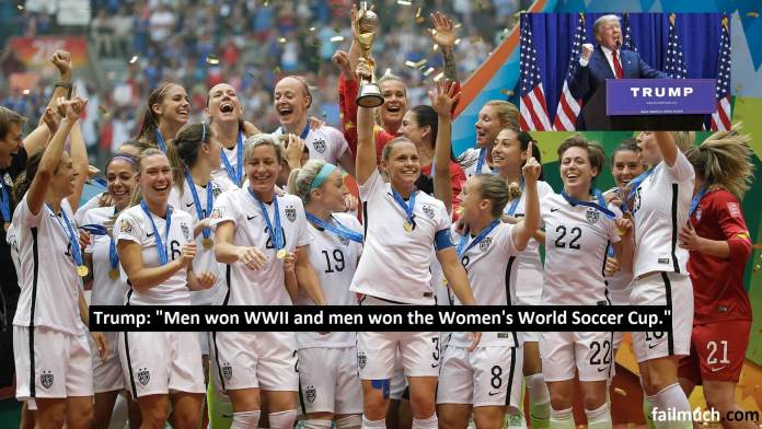 "Donald Trump on U.S. Women's National Team: ""It's great revenge for Pearl harbour but those women should really thank the men."""