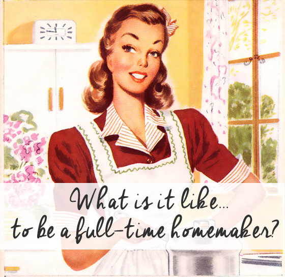 What Is It Like to be a Full-time Homemaker?