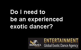 Do I need to be an experienced exotic dancer