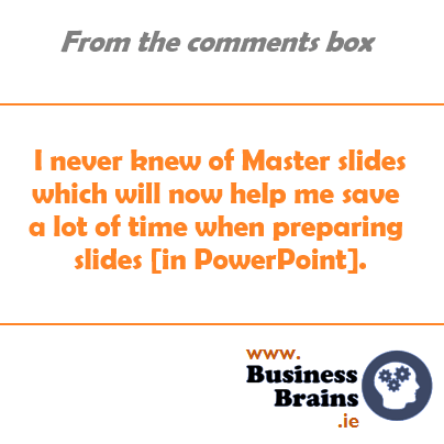 I never knew of Master slides which will now help me save a lot of time when preparing slides in PowerPoint.