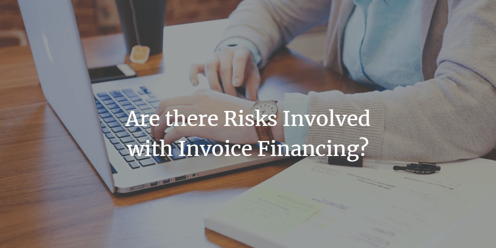 Are there Risks Involved with Invoice Financing