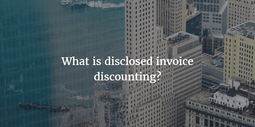 What Is Disclosed Invoice Discounting Business Expert - Invoice discounting meaning