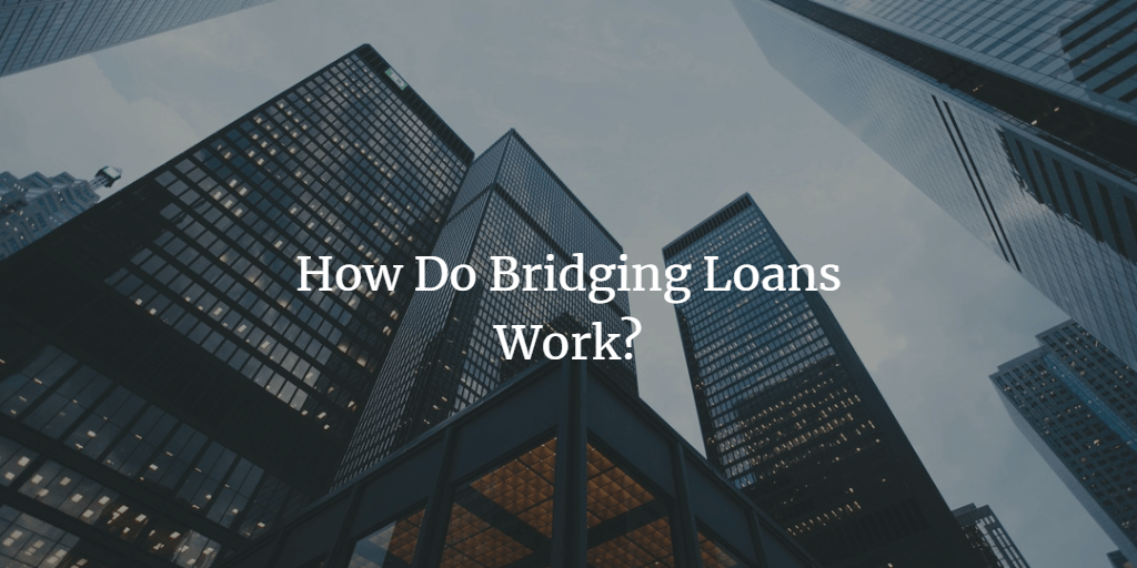 How Bridging Loans Work and Why Use Them?
