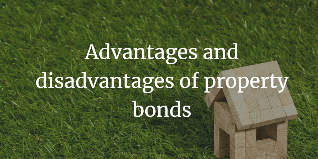 Advantages and disadvantages of property bonds