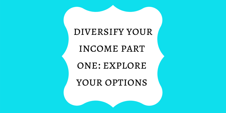 Diversify Your Income Part One: Explore Your Options
