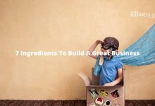 7 Ingredients To Build A Great Business