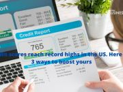 Credit scores reach record highs in the US. Here are 3 ways to boost yours