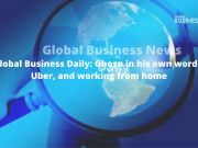 Global Business Daily: Ghosn in his own words, Uber, and working from home