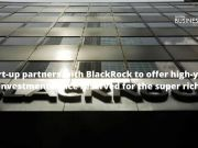 Start-up partners with BlackRock to offer high-yield investments once reserved for the super rich